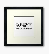 EXPERIENCED ADVENTURER (RESULTS MAY VARY IN REAL LIFE) Framed Print