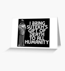 I Bring Sutekh's Gift of Death Greeting Card