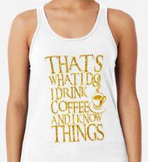 C'est ce que je fais je bois du café et je connais des choses pour des amants de café Débardeur femme