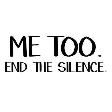Me too. End the silence. by allthetees