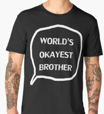 Birthday Gift For Brother - World's Okayest Brother MENS T shirt Father's Day Gift Husband Gift Uncle Gift Tshirt Cool Shirt gift idea Men's Premium T-Shirt
