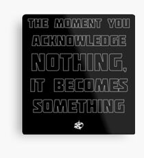 The Moment You Acknowledge Nothing... Metal Print