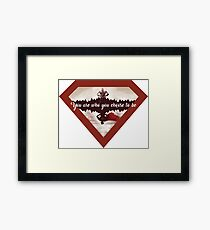 You are who you choose to be Framed Print