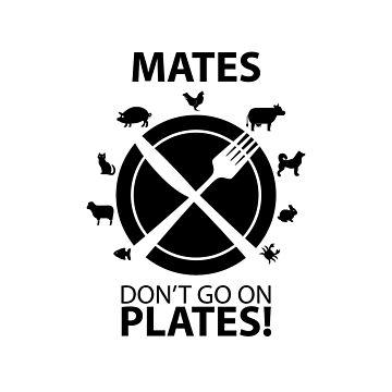 Mates don't go on plates - dark by VeganDesigner
