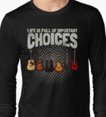 Funny Guitar Gifts Life Is Full Of Important Choices Cool Guitarist Gifts Long Sleeve T-Shirt