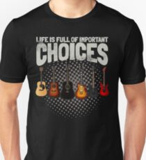 Funny Guitar Gifts Life Is Full Of Important Choices Cool Guitarist Gifts T-Shirt