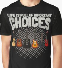 Funny Guitar Gifts Life Is Full Of Important Choices Cool Guitarist Gifts Graphic T-Shirt