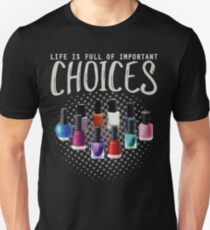 Funny Nail Tech Gifts Life is Full Of Important Choices Cool Nail Technician Gifts T-Shirt