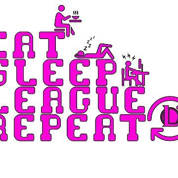 Eat Sleep League Repeat - Pink by Sinflow