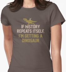 If History Repeats Itself I'm Getting A Dinosaur JH285 Best Product Women's Fitted T-Shirt