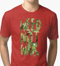 Weed Not War Tri-blend T-Shirt