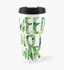 Weed Not War Travel Mug