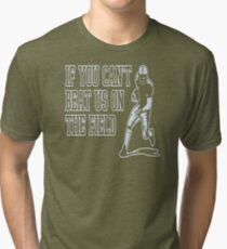 If You Can't Beat Us On The Field ML455 New Product Tri-blend T-Shirt