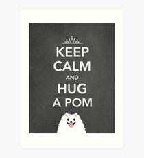 Keep Calm and Hug a Pom - Pomeranian Art Print
