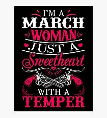 I'm a March Woman just a sweetheart with a temper Photographic Print