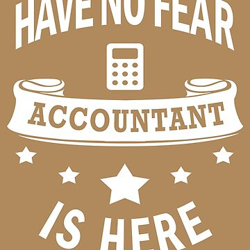 Accountant No Fear Birthday Cool Funny Accounting Love by smily-tees