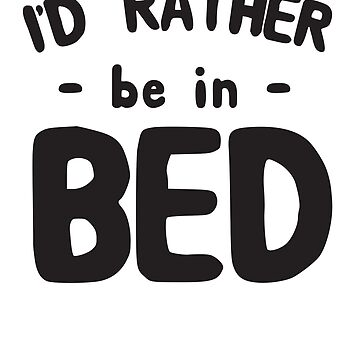 I'd Rather Be In Bed by mania