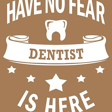 Dentist No Fear Birthday Cool Funny Dentistry Love by smily-tees
