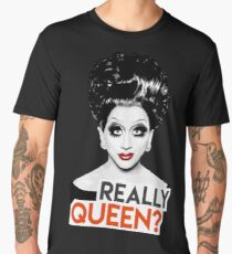 """""""Really, Queen?"""" Bianca Del Rio, RuPaul's Drag Race Queen Men's Premium T-Shirt"""