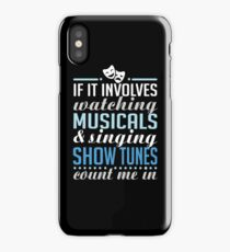 If It Involves Watching Musicals and Sing Show Tunes iPhone Case/Skin
