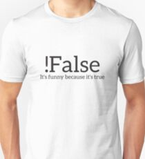 !False It's Funny Because It's True Programmer Quote Geek Unisex T-Shirt