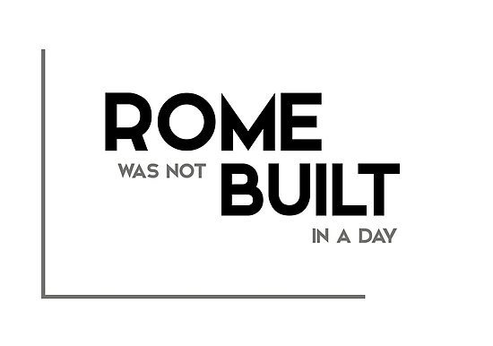 proverb rome was not built in a day