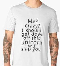 Me? Crazy? I should get down off this unicorn and slap you Men's Premium T-Shirt