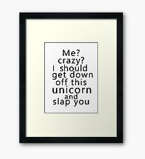 Me? Crazy? I should get down off this unicorn and slap you Framed Print