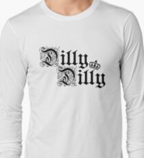Dilly Dilly Long Sleeve T-Shirt