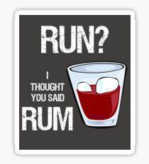Run? I Thought You Said Rum! Sticker