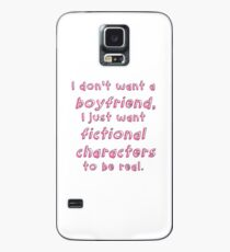 I just want fictional characters to be real.  Case/Skin for Samsung Galaxy