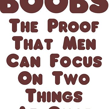 Boobs  - The Proof That Men Can Focus On Two Things At Once by cursotti