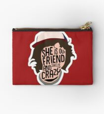 She's our friend and she's crazy!! Studio Pouch