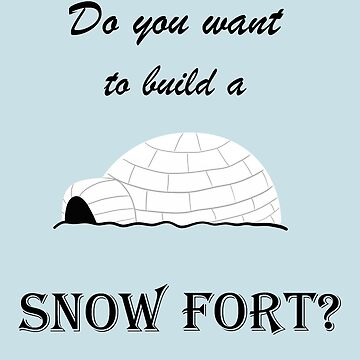 Do you want to build a snow fort? by WindmillCo