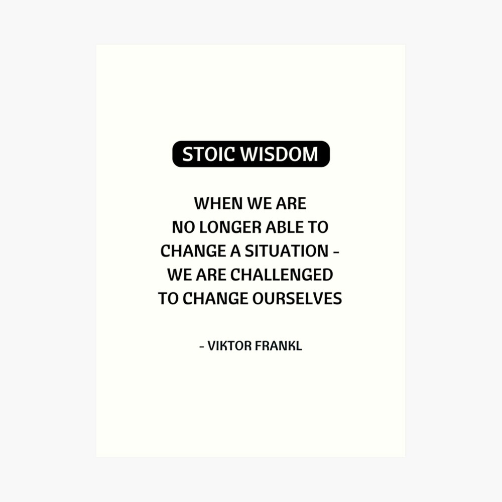 Stoic Philosophy Quotes - We are challenged to change ourselves Art Print