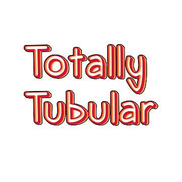 Totally Tubular by kcgfx