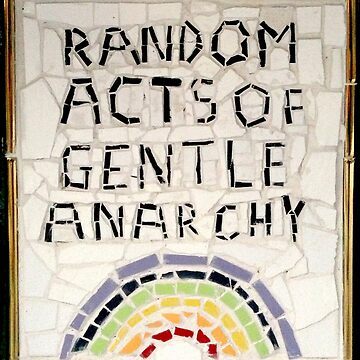 Random Acts of Gentle Anarchy (cropped) by terriblecomfort