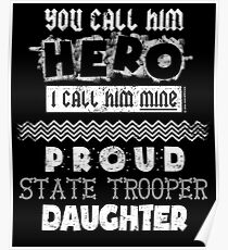 You Call Him Hero He Is Mine Proud State Trooper Daughter Poster