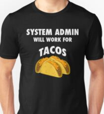 Sys Admin will work for tacos Unisex T-Shirt