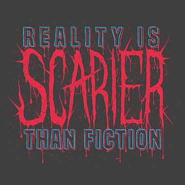 Reality is Scarier Than Fiction by darkwonderbrand