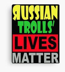 RUSSIAN TROLLS' LIVES MATTER 2 Canvas Print