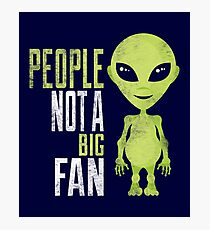 Funny Alien Quote Gift Tee Shirt Photographic Print