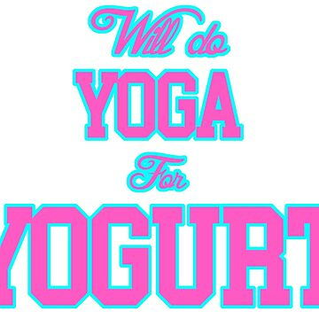 Will Do Yoga For Yogurt by isaiahmaibam13
