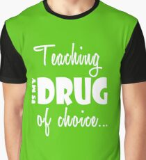 Teaching Drug of Choice Teacher Birthday Graphic T-Shirt