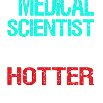 Medical Scientist - Like Normal Scientist...but HOTTER by Jeeves4tees