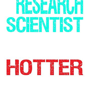 Research Scientist - Hotter than a Normal Scientist by Jeeves4tees