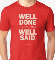 Well done is better than well said, inspirational quote by Benjamin Franklin for motivation, working hard and never giving up Unisex T-Shirt