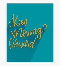 Keep Moving Forward Motivational Print Photographic Print