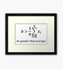 Be greater than average Framed Print