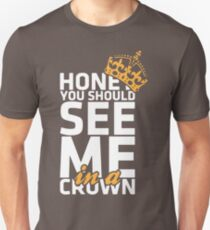 Honey You Should See Me In A Crown WA374 New Product T-Shirt